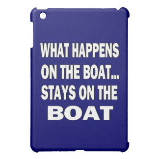 What happens on the boat stays on the boat - funny iPad mini covers