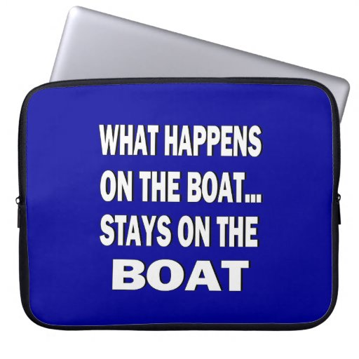 What happens on the boat stays on the boat - funny laptop computer sleeves