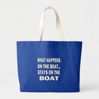 What happens on the boat stays on the boat - funny large tote bag