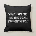 What happens on the boat stays on the boat - funny pillows