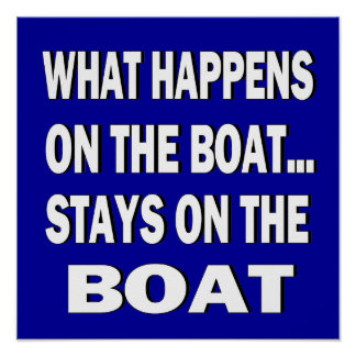 What happens on the boat stays on the boat - funny poster