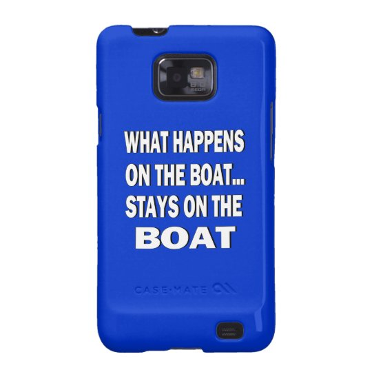 What happens on the boat stays on the boat - funny samsung galaxy SII case