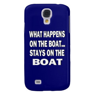What happens on the boat stays on the boat - funny samsung s4 case