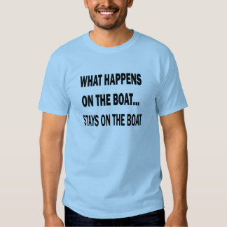 What happens on the boat stays on the boat - funny shirt