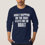 What Happens on the Boat Stays on the Boat funny T-Shirt
