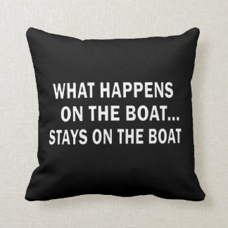 What happens on the boat stays on the boat - funny throw pillow