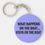 WHAT HAPPENS ON THE BOAT... STAYS ON THE BOAT KEY CHAINS