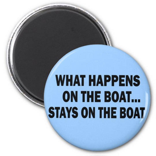 WHAT HAPPENS ON THE BOAT... STAYS ON THE BOAT MAGNET