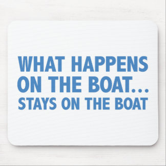 What Happens On The Boat…Stays On The Boat Mouse Pad