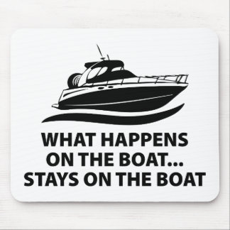 What Happens On The Boat ... Stays On The Boat Mouse Pad
