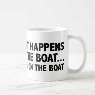 What Happens On The Boat…Stays On The Boat Coffee Mugs