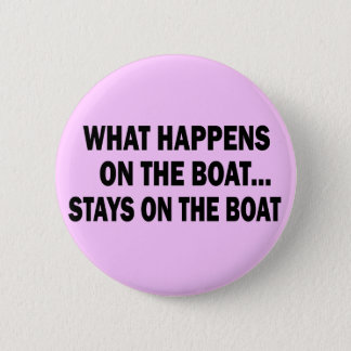WHAT HAPPENS ON THE BOAT... STAYS ON THE BOAT PINBACK BUTTON