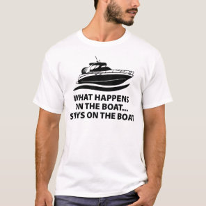 What Happens On The Boat ... Stays On The Boat T-Shirt