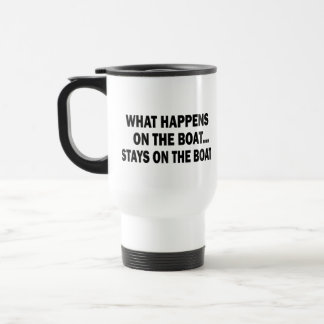 WHAT HAPPENS ON THE BOAT... STAYS ON THE BOAT TRAVEL MUG