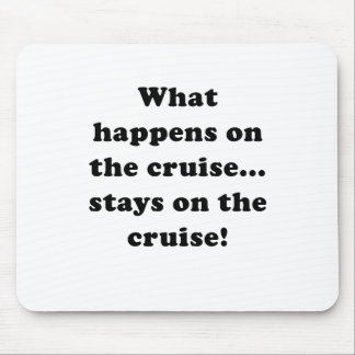 What Happens on the Cruise Stays on th Cruise Mouse Pad