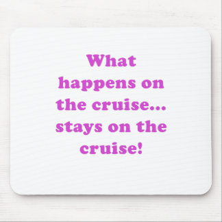 What Happens on the Cruise Stays on the Cruise Mouse Pad