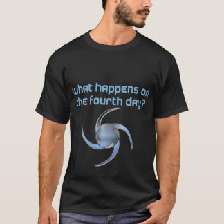 What happens on the fourth day? T-Shirt
