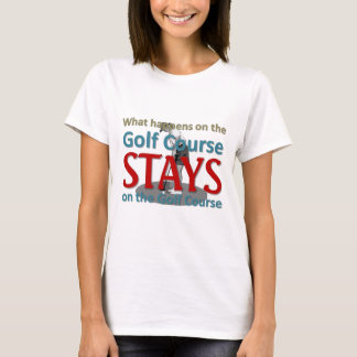 What happens on the golf course T-Shirt
