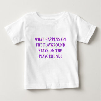 WHAT HAPPENS ON THE PLAYGROUND STAYS ON THE PLA... BABY T-Shirt