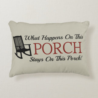 What Happens On This Porch Stays On This Porch! Accent Pillow
