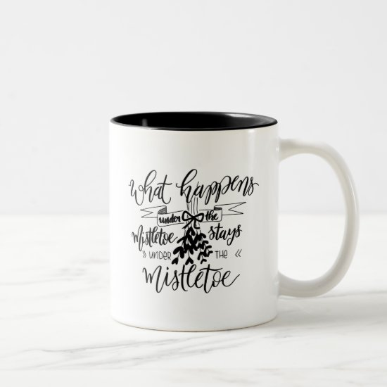What Happens Under the Mistletoe Stays There Two-Tone Coffee Mug