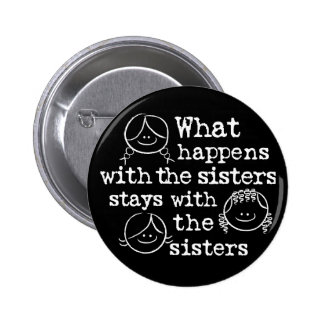 What Happens with the Sisters 2 Inch Round Button