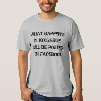 WHAT HAPPEN'SIN KOTZEBUE WILL BE POSTED T-SHIRT