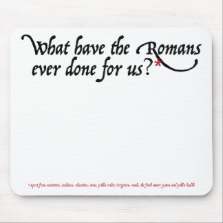 What have the Romans ever done for us Mouse Pad