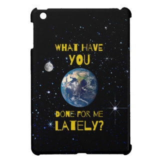 What Have You Done For Earth Lately iPad Mini Cover