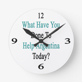 What Have You Done To Help Argentina Today? Round Wallclocks