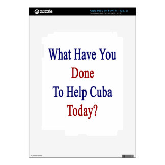What Have You Done To Help Cuba Today? iPad 3 Decals