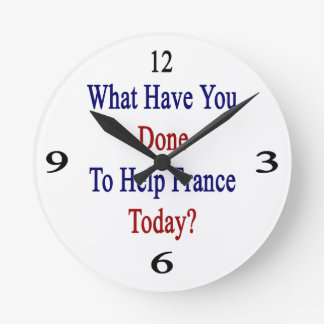 What Have You Done To Help France Today? Round Wallclock