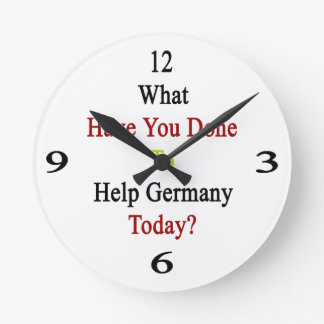 What Have You Done To Help Germany Today? Round Clock