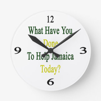 What Have You Done To Help Jamaica Today Round Wallclocks