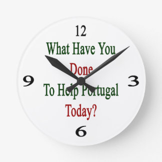What Have You Done To Help Portugal Today Round Wallclocks