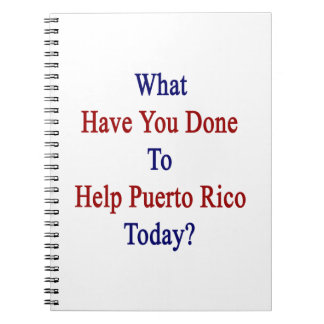 What Have You Done To Help Puerto Rico Today? Spiral Notebook