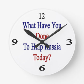 What Have You Done To Help Russia Today? Round Wallclock