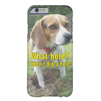 What hole? I didn't dig a hole! Beagle Barely There iPhone 6 Case