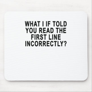 WHAT I IF TOLD YOU READ THE FIRST LINE INCORRECTLY MOUSE PAD