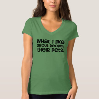 What I like about people: Their Pets. T-Shirt