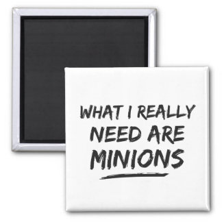 What I Really Need Are Minions 2 Inch Square Magnet