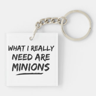 What I Really Need Are Minions Double-Sided Square Acrylic Keychain