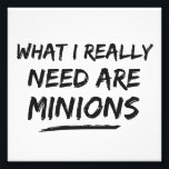 "What I Really Need Are Minions Photo Print<br><div class=""desc""></div>"