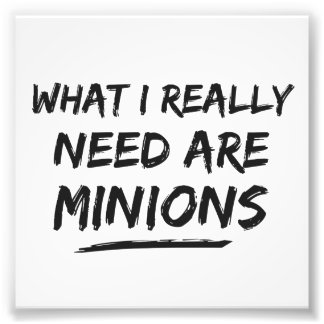 What I Really Need Are Minions Photo Print