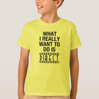 WHAT I REALLY WANT TO DO IS DIRECT -- Youth T-Shir T-Shirt