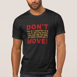 What I Say vs What I Mean: Don't Move T-Shirt