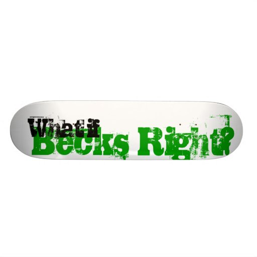 What if Beck's Right? Skateboard