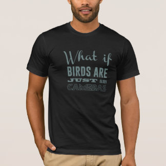 What if birds are just alien cameras T-Shirt