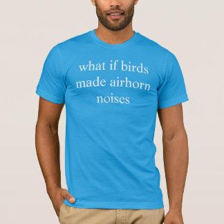 what if birds made airhorn noises T-Shirt