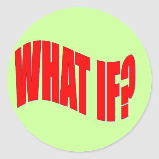 What If? Classic Round Sticker